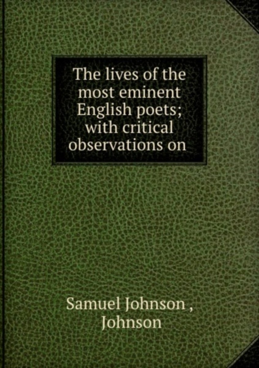 The Lives of the Most Eminent English Poets; with Critical Observations on .