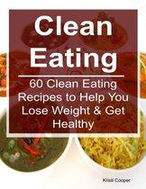 Clean Eating: 60 Clean Eating Recipes to Help You Lose Weight & Get Healthy