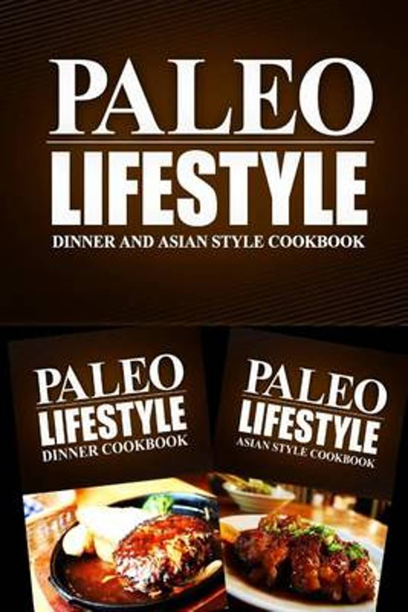 Paleo Lifestyle - Dinner and Asian Style Cookbook