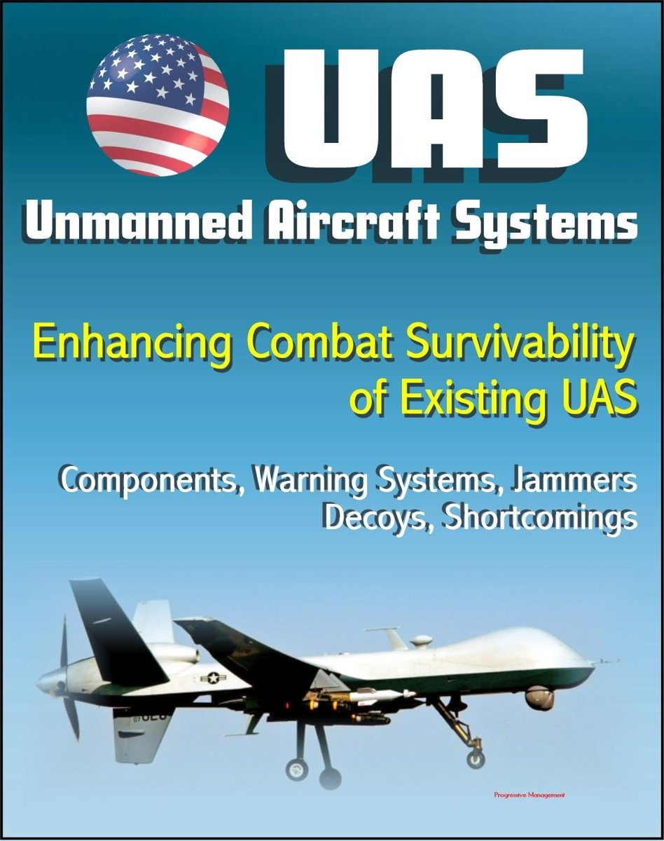 Unmanned Aircraft Systems (UAS): Enhancing Combat Survivability of Existing Unmanned Aircraft Systems - Components, Warning Systems, Jammers, Decoys, Shortcomings (UAVs, Remotely Piloted Airc