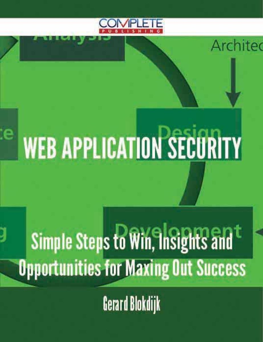 Web Application Security - Simple Steps to Win, Insights and Opportunities for Maxing Out Success
