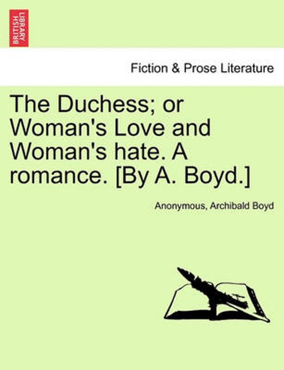 The Duchess; Or Woman's Love and Woman's Hate. a Romance. [By A. Boyd.]