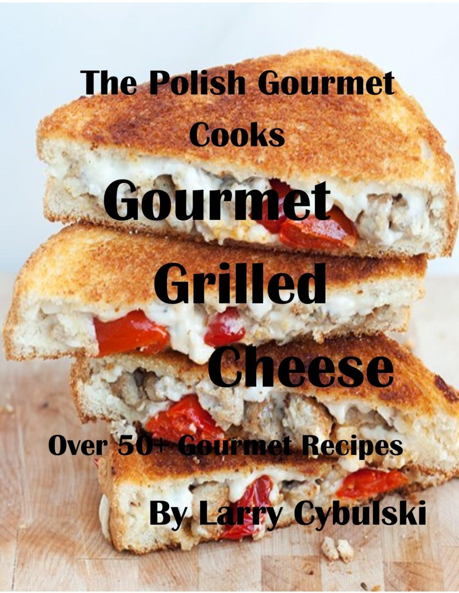 The Polish Gourmet Cooks Gourmet Grilled Cheese Sandwiches