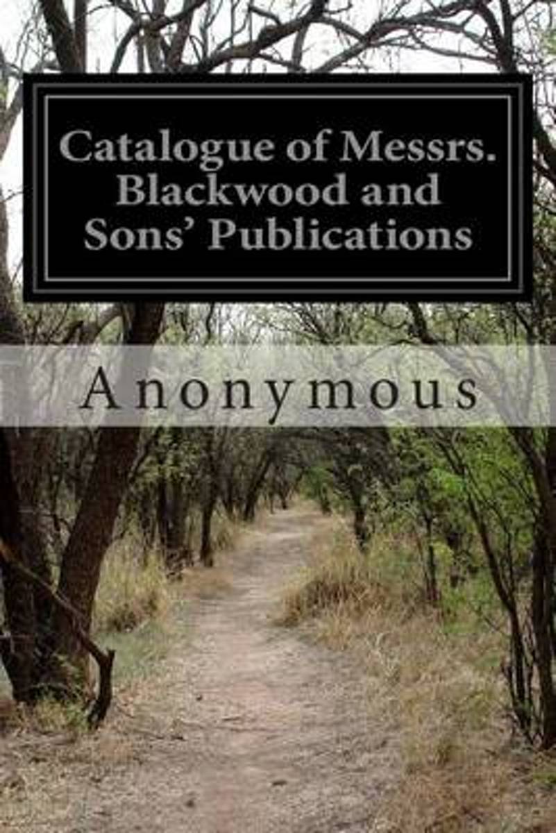 Catalogue of Messrs. Blackwood and Sons' Publications