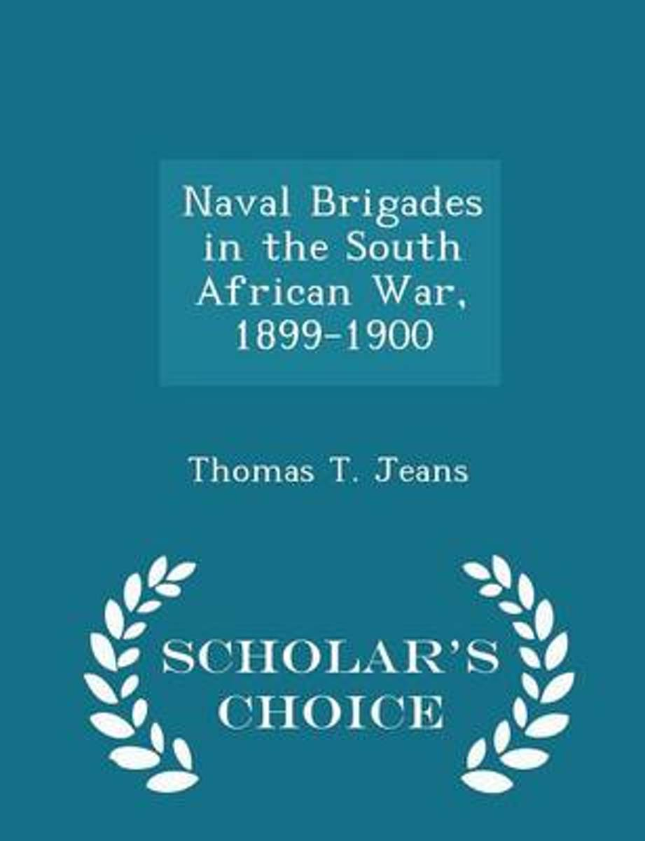 Naval Brigades in the South African War, 1899-1900 - Scholar's Choice Edition