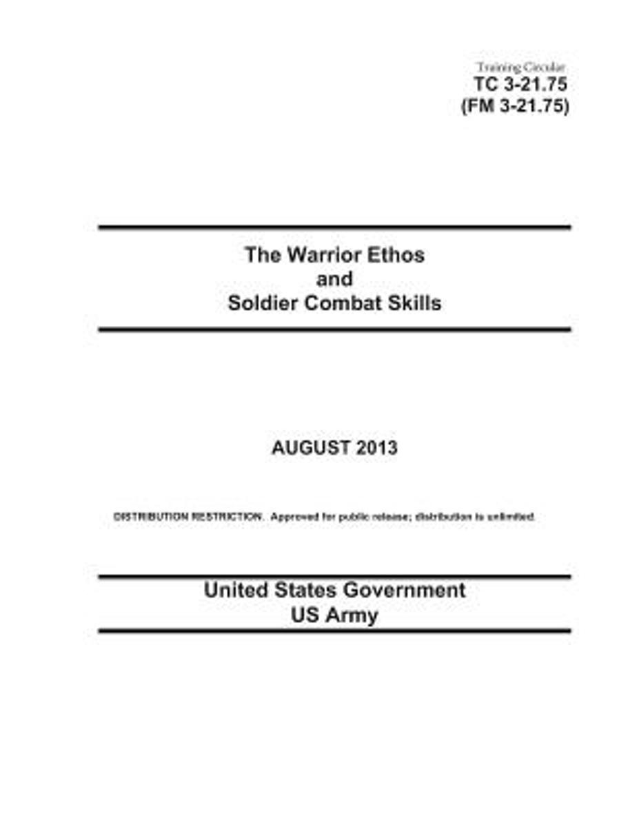 Training Circular Tc 3-21.75 (FM 3-21.75) the Warrior Ethos and Soldier Combat Skills August 2013
