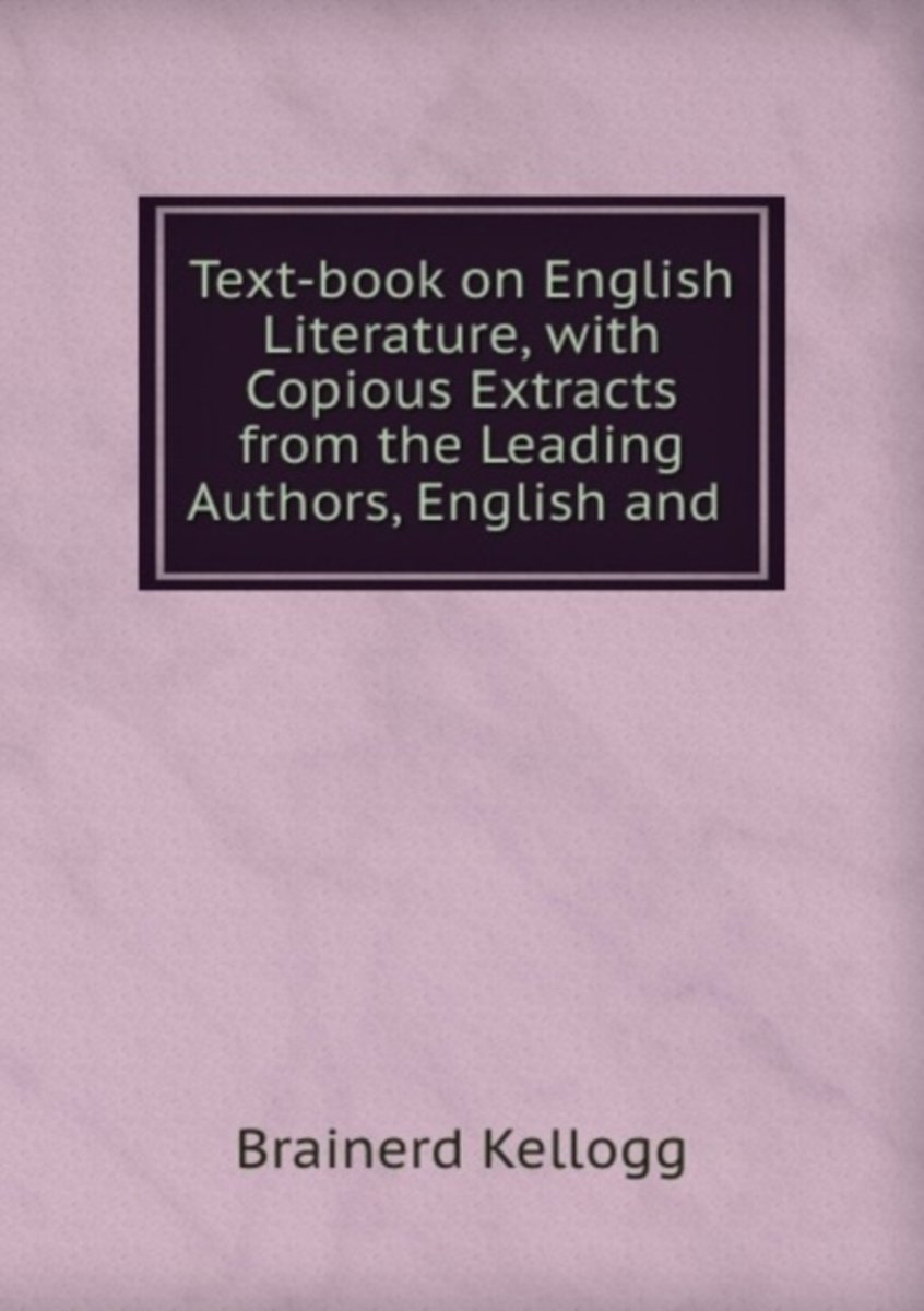 Text-Book on English Literature, with Copious Extracts from the Leading Authors, English and .