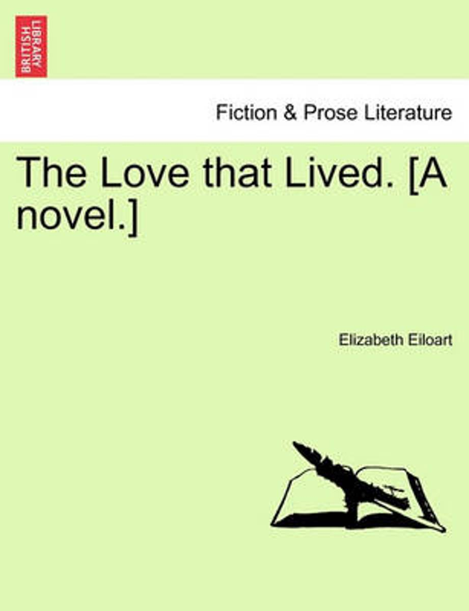 The Love That Lived. [A Novel.]