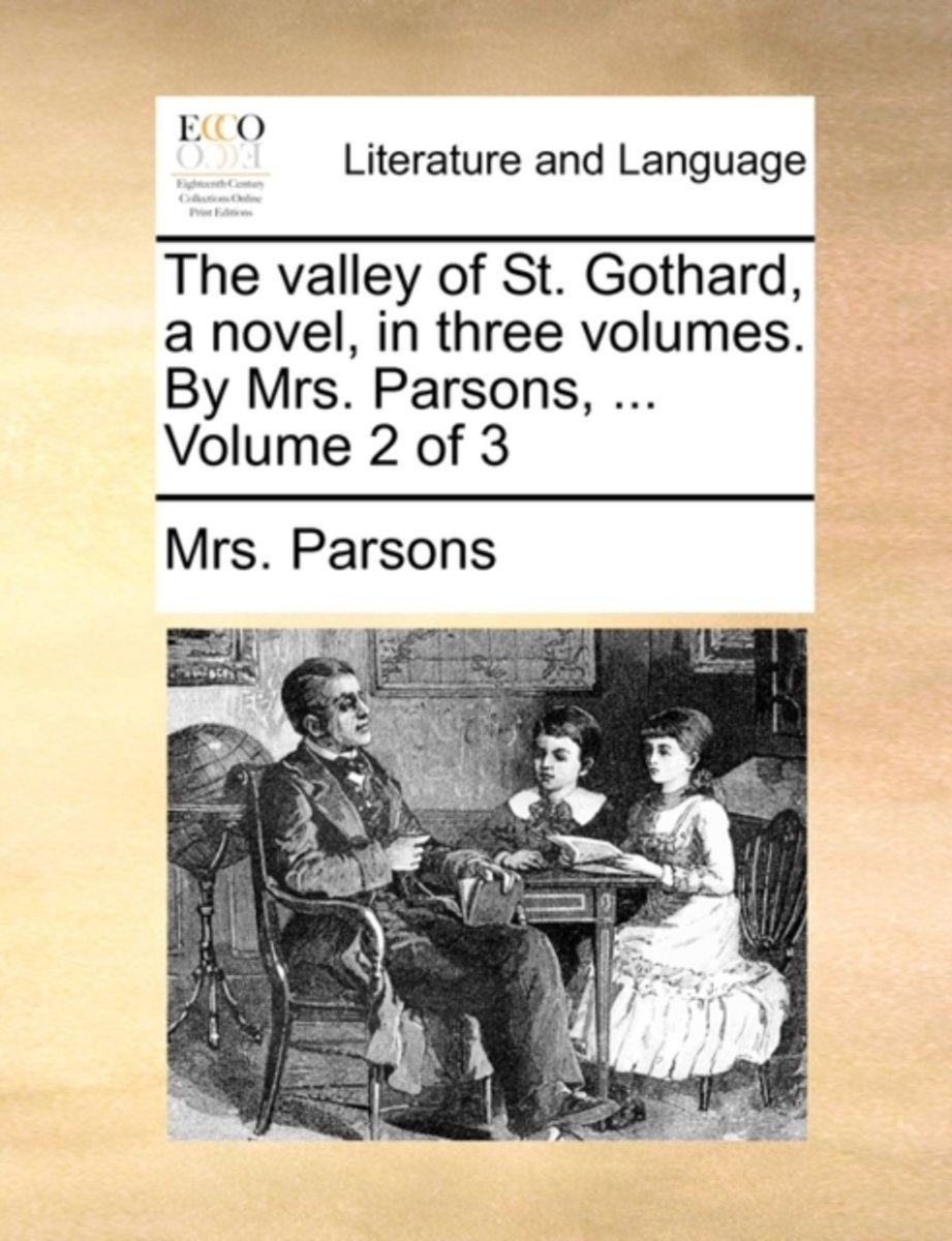 The Valley of St. Gothard, a Novel, in Three Volumes. by Mrs. Parsons, ... Volume 2 of 3