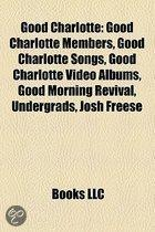 Good Charlotte: Good Charlotte Members, Good Charlotte Songs, Good Charlotte Video Albums, Good Morning Revival, Undergrads, Josh Free
