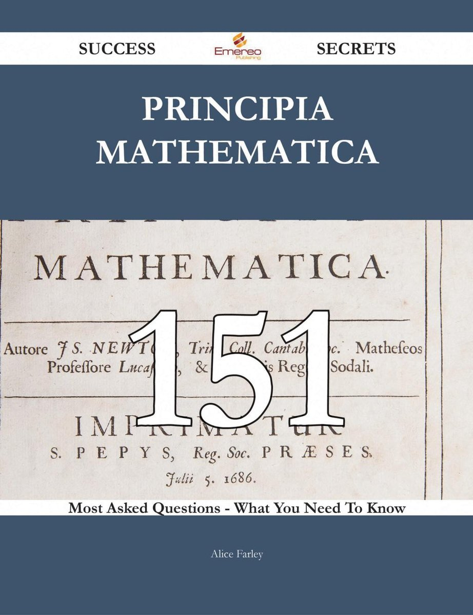 Principia Mathematica 151 Success Secrets - 151 Most Asked Questions On Principia Mathematica - What You Need To Know