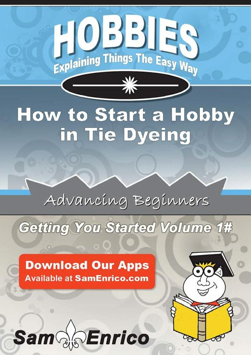 How to Start a Hobby in Tie Dyeing