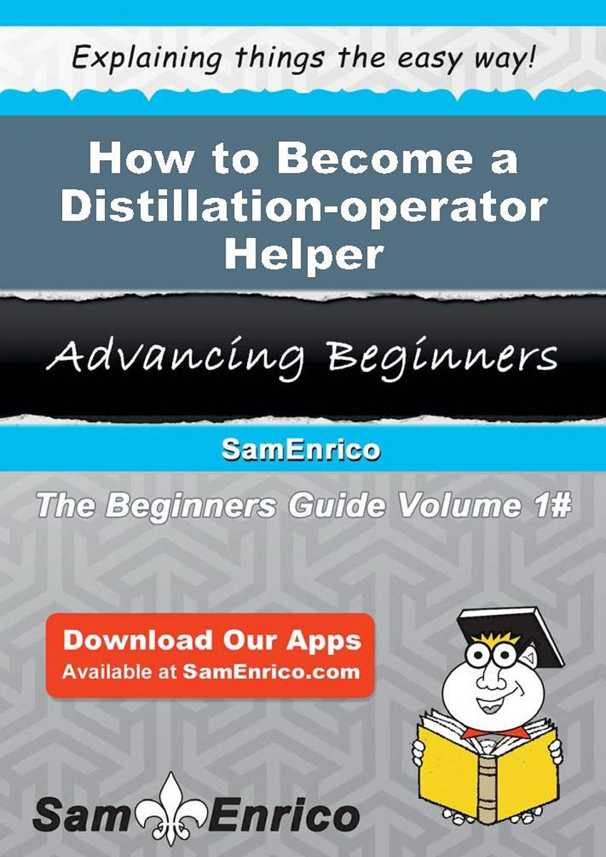 How to Become a Distillation-operator Helper
