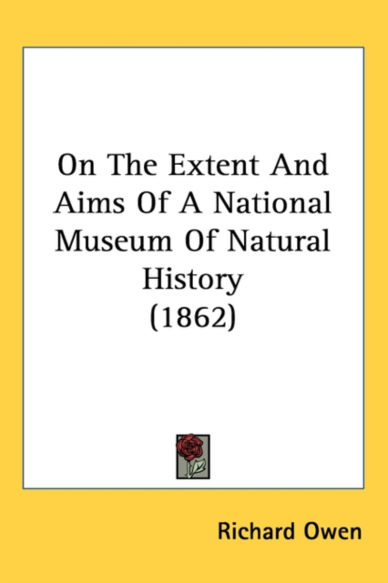 On The Extent And Aims Of A National Museum Of Natural History (1862)