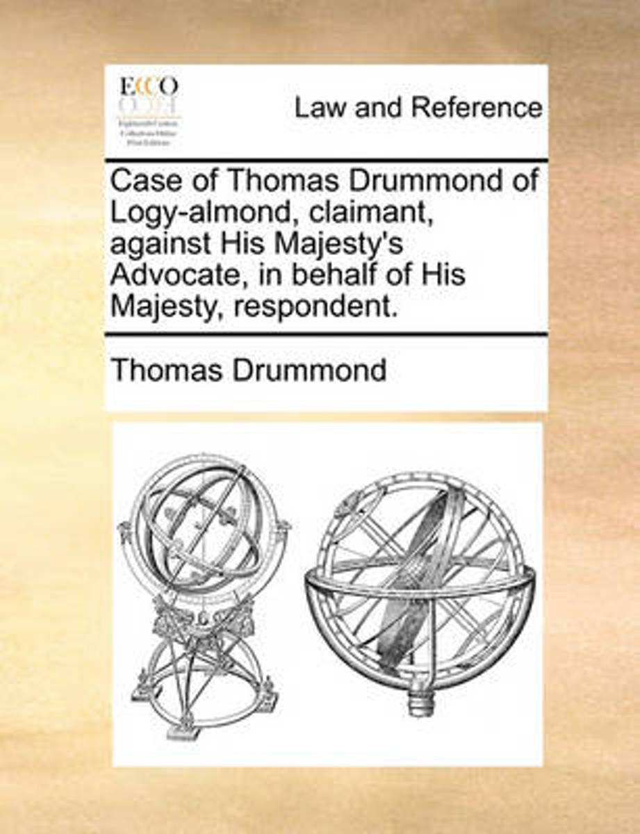 Case of Thomas Drummond of Logy-Almond, Claimant, Against His Majesty's Advocate, in Behalf of His Majesty, Respondent.
