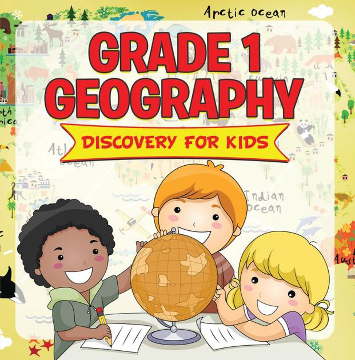 Grade 1 Geography: Discovery For Kids