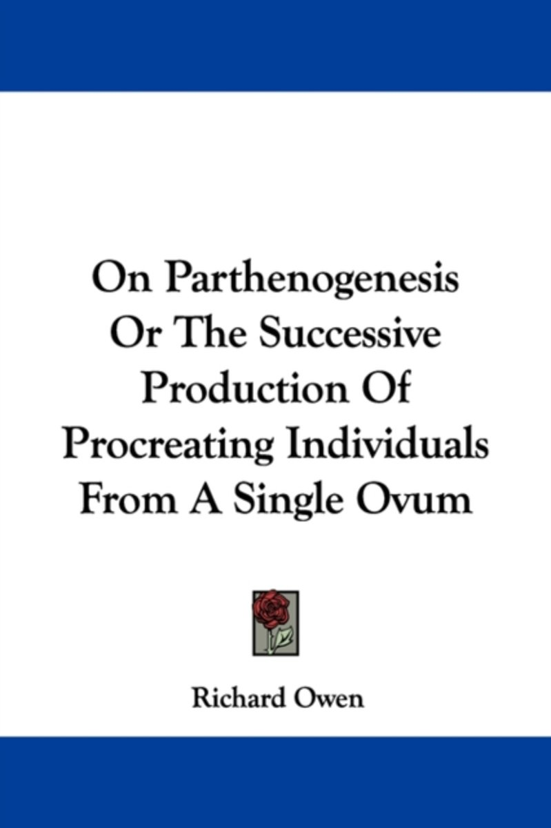 on Parthenogenesis Or the Successive Production of Procreating Individuals from a Single Ovum