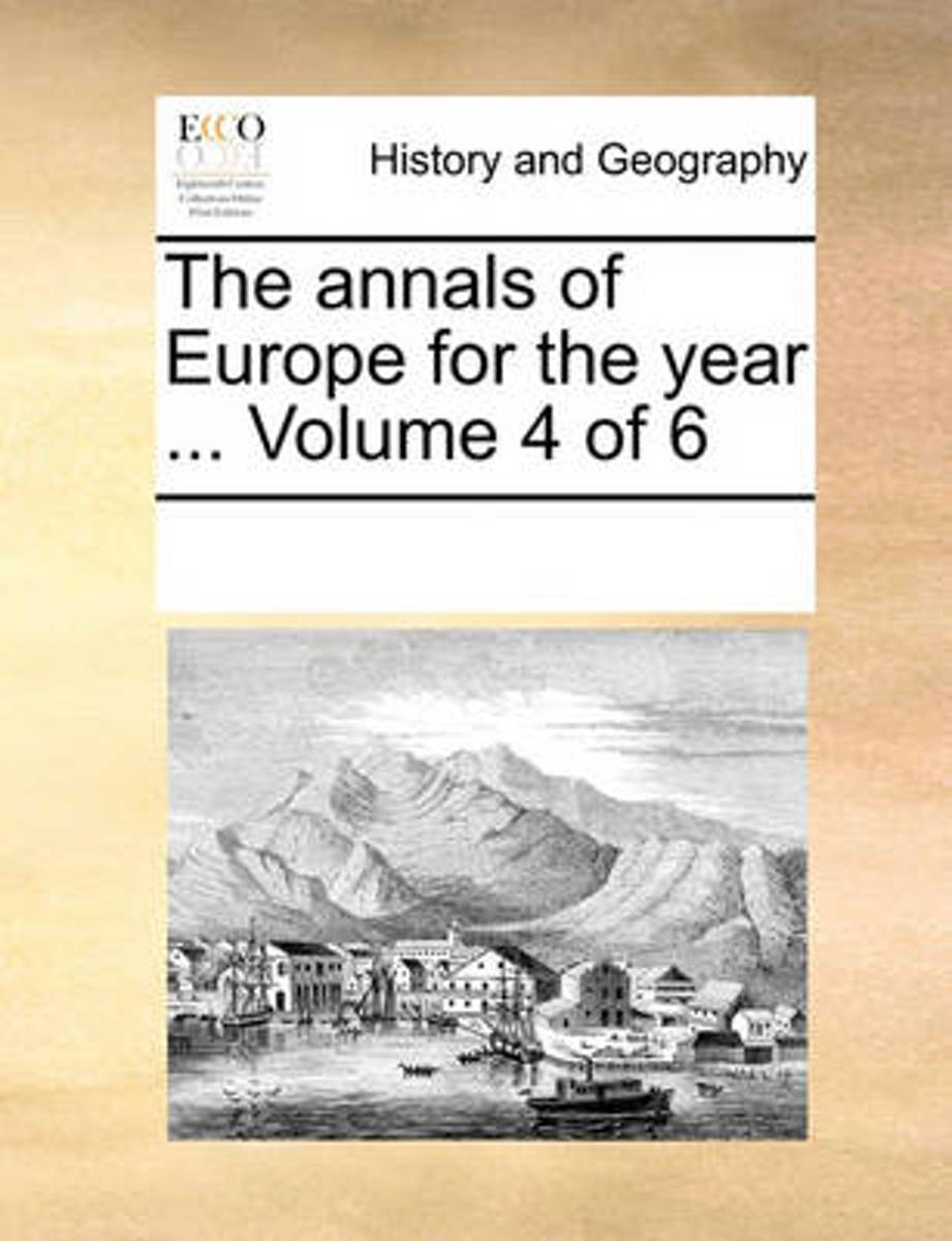 The Annals of Europe for the Year ... Volume 4 of 6
