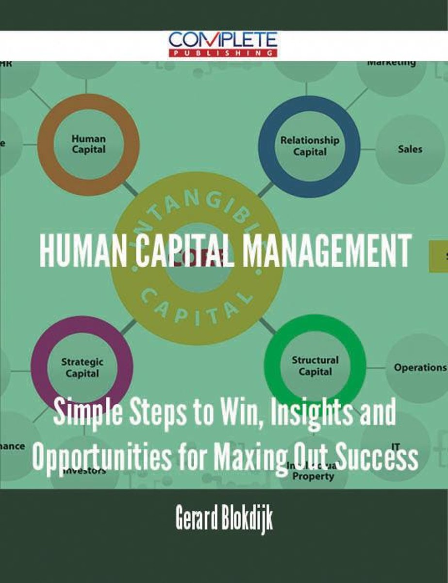 Human Capital Management - Simple Steps to Win, Insights and Opportunities for Maxing Out Success