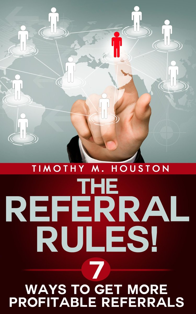 The Referral Rules! 7 Ways to Get More Profitable Referrals