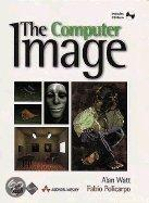 The Computer Image [With Provides A Comprehensive Overview Of Graphics...]