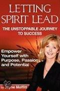 Letting Spirit Lead: The Unstoppable Journey To Success