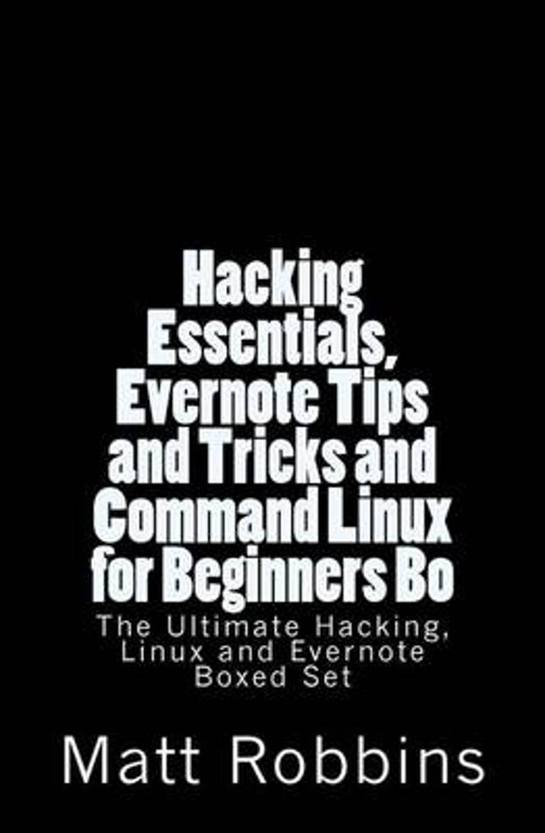Hacking Essentials, Evernote Tips and Tricks and Command Linux for Beginners Bo