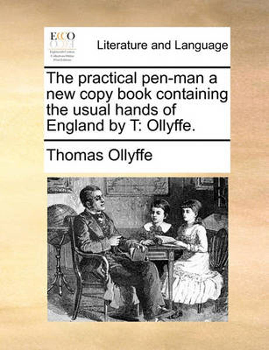 The Practical Pen-Man a New Copy Book Containing the Usual Hands of England by T