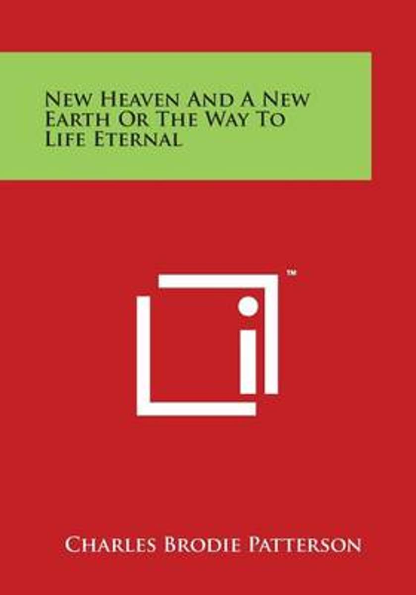 New Heaven and a New Earth or the Way to Life Eternal