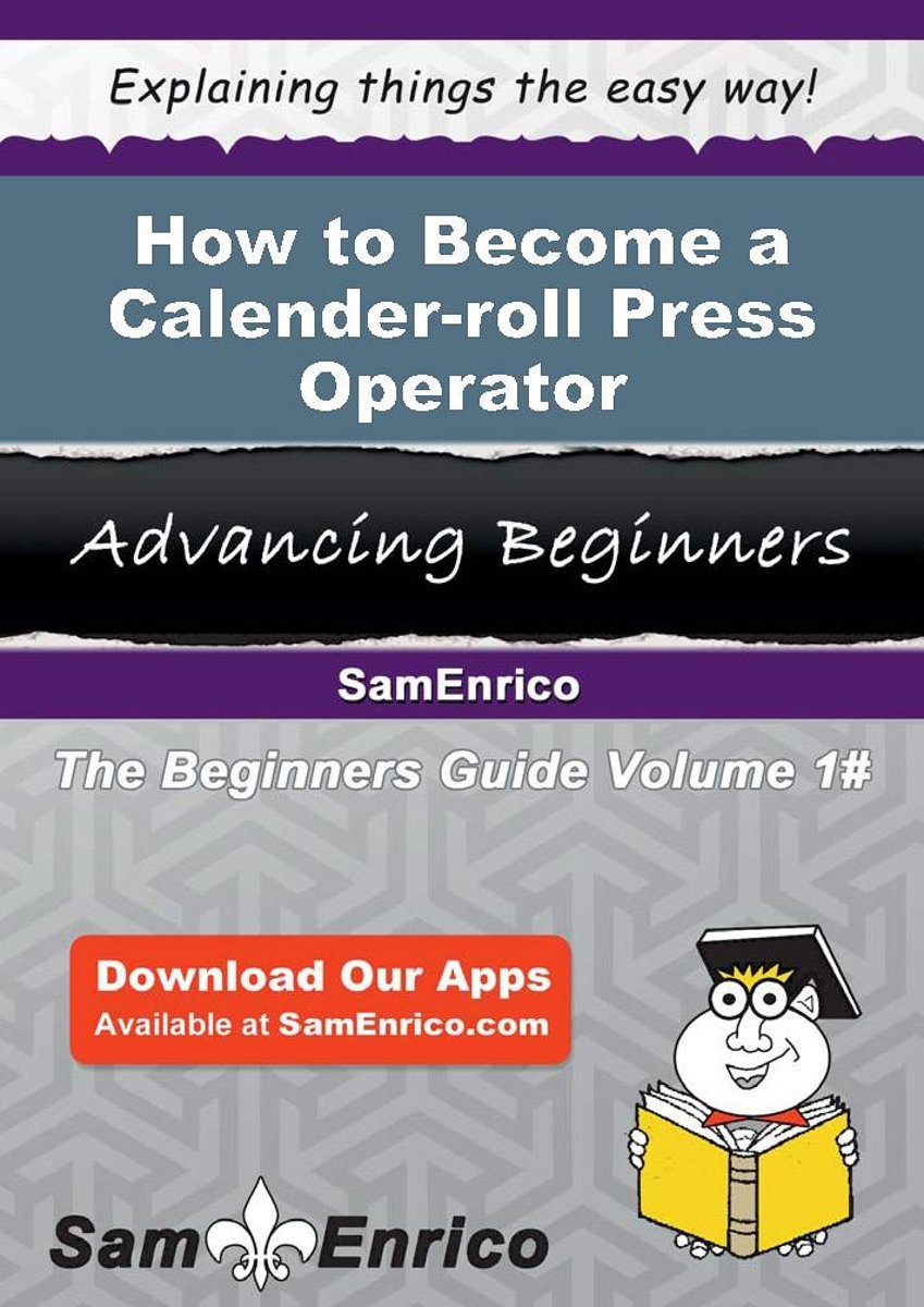 How to Become a Calender-roll Press Operator