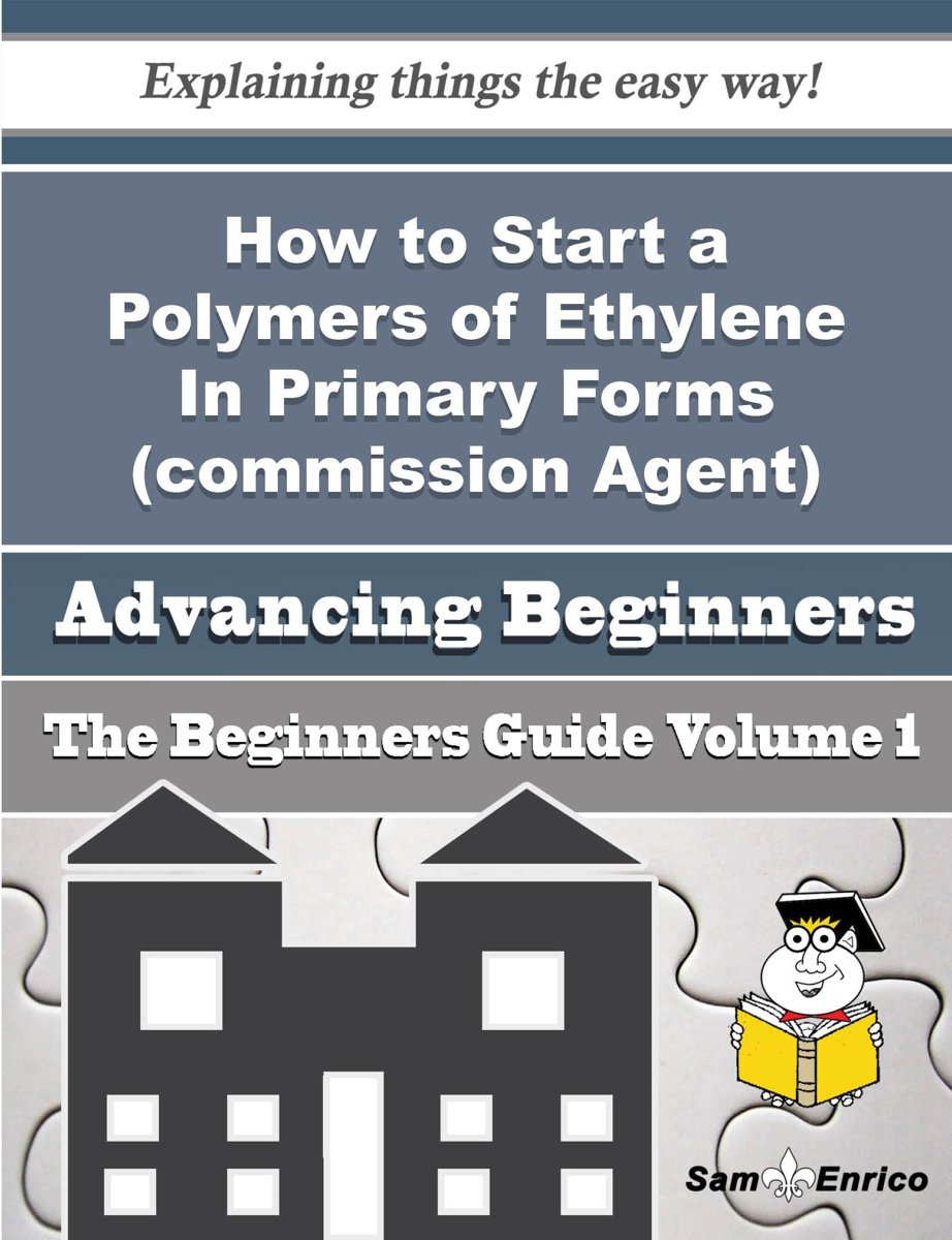 How to Start a Polymers of Ethylene In Primary Forms (commission Agent) Business (Beginners Guide)
