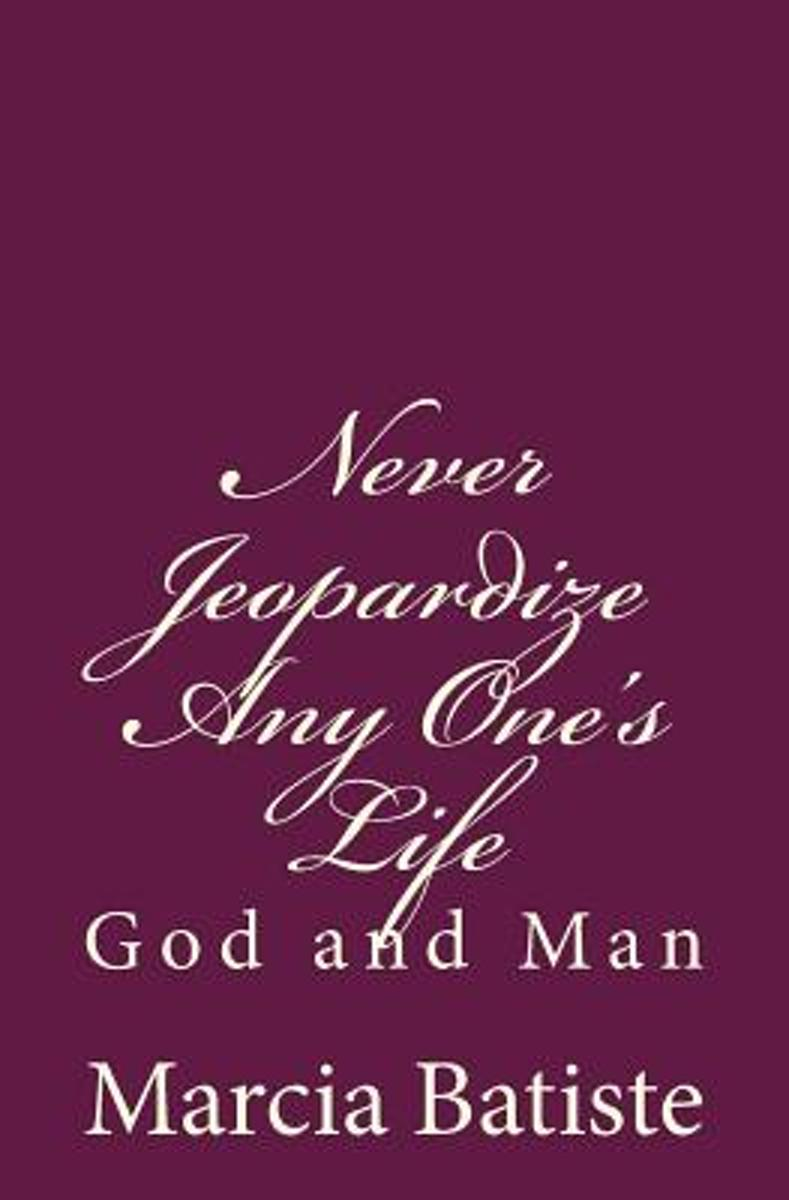 Never Jeopardize Any One's Life