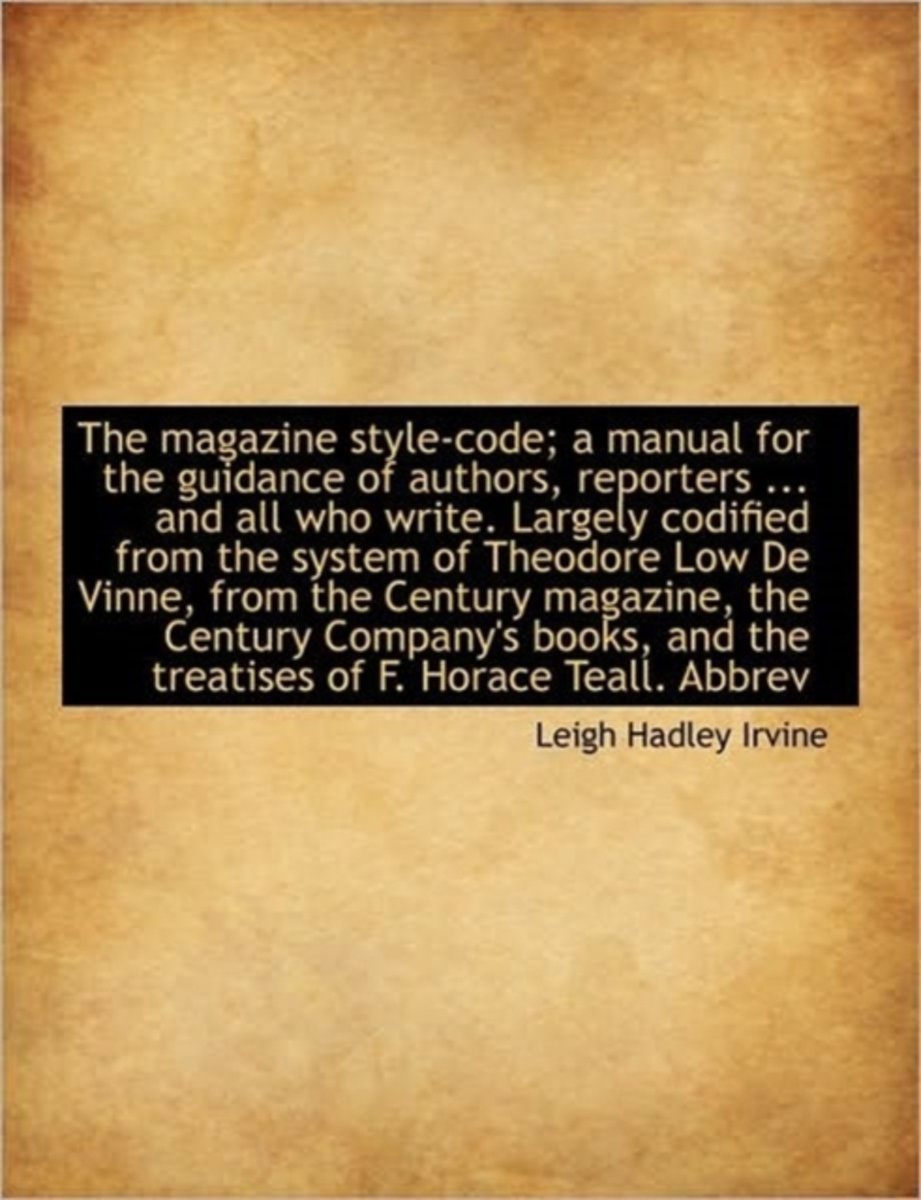 The Magazine Style-Code; A Manual for the Guidance of Authors, Reporters ... and All Who Write. Larg
