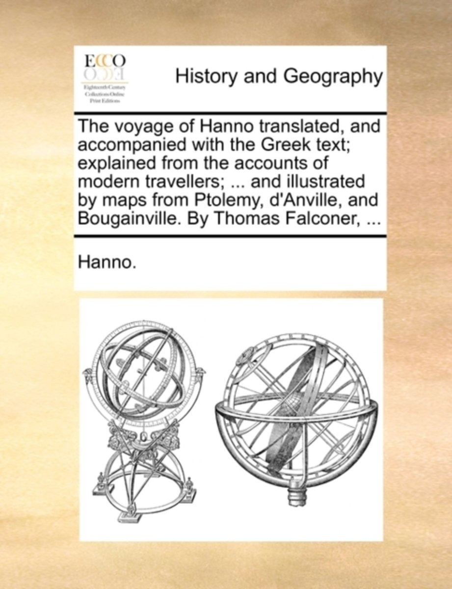 The Voyage of Hanno Translated, and Accompanied with the Greek Text; Explained from the Accounts of Modern Travellers; ... and Illustrated by Maps from Ptolemy, d'Anville, and Bougainville. b