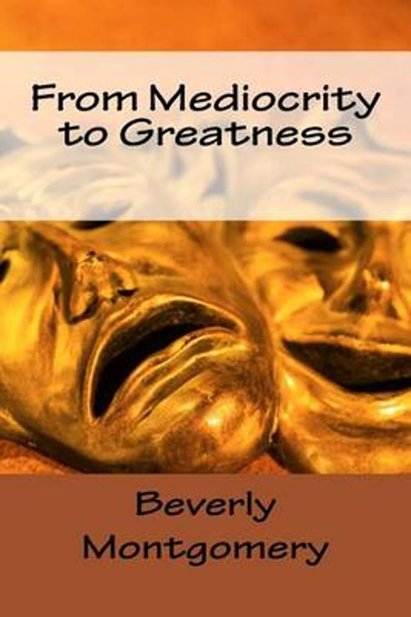 From Mediocrity to Greatness