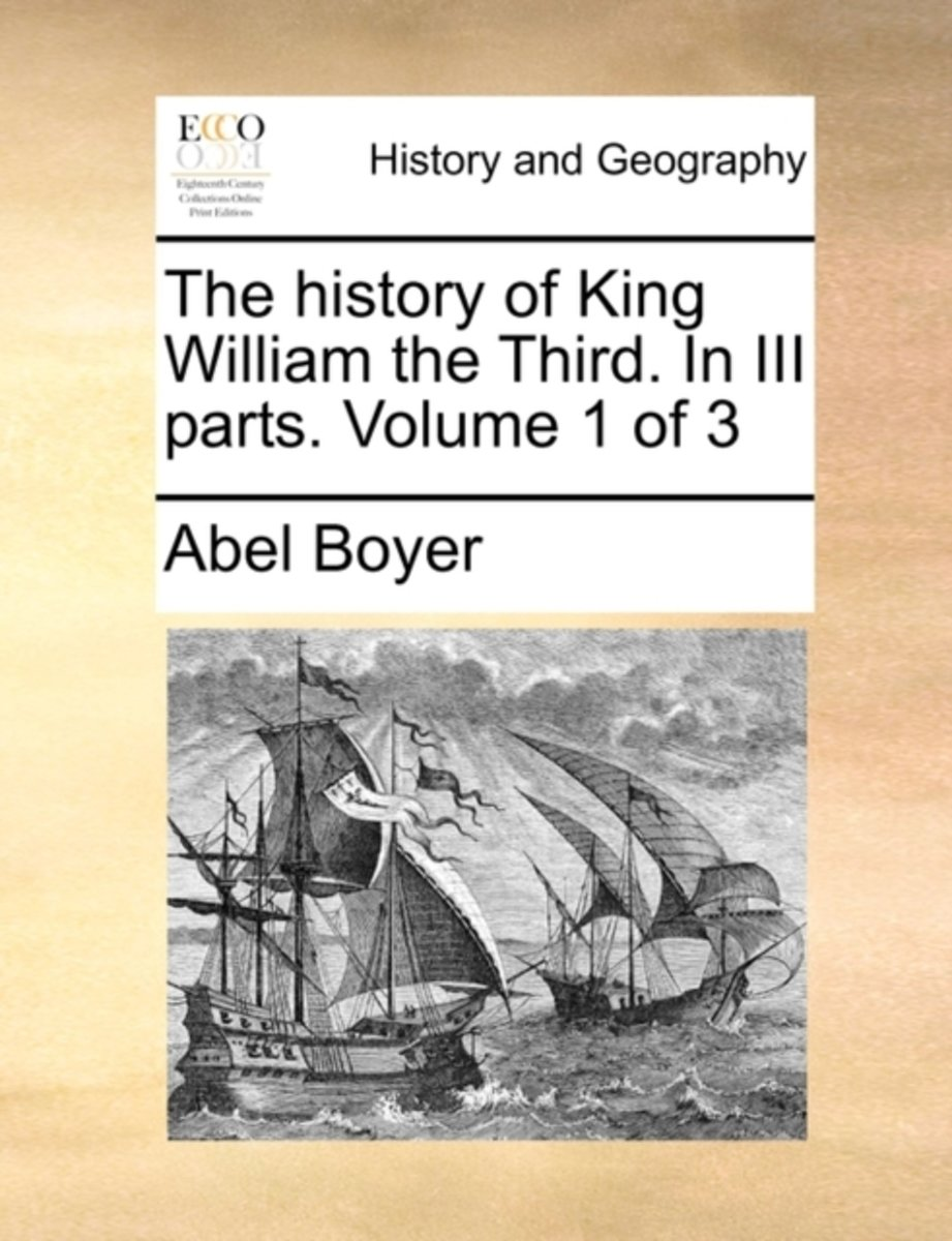 The History of King William the Third. in III Parts. Volume 1 of 3