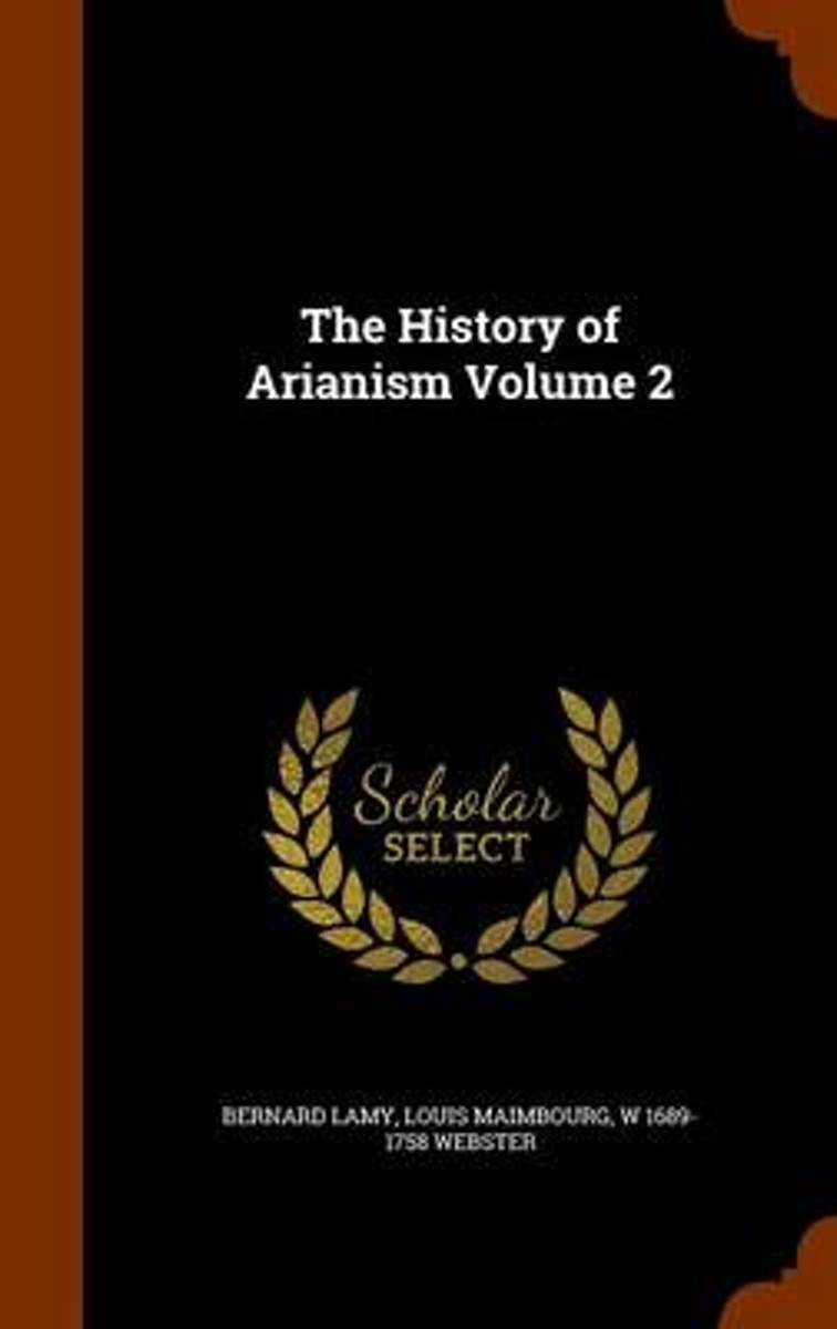 The History of Arianism Volume 2