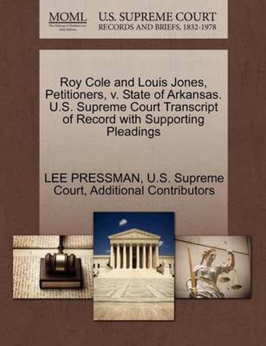 Roy Cole and Louis Jones, Petitioners, V. State of Arkansas. U.S. Supreme Court Transcript of Record with Supporting Pleadings
