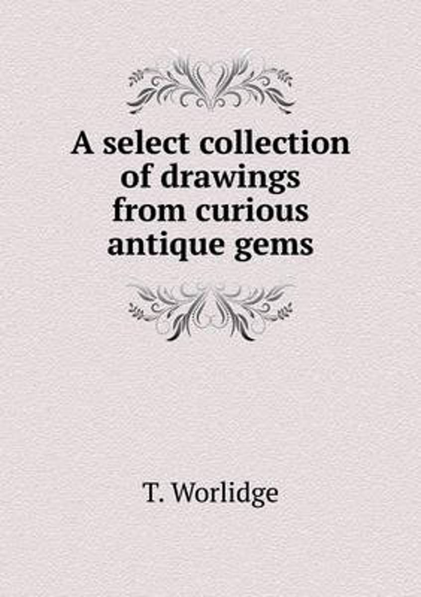 A Select Collection of Drawings from Curious Antique Gems
