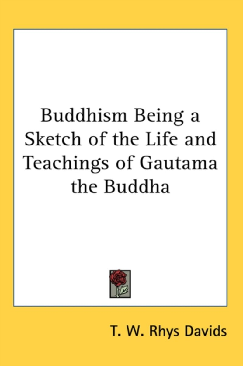 Buddhism Being a Sketch of the Life and Teachings of Gautama the Buddha