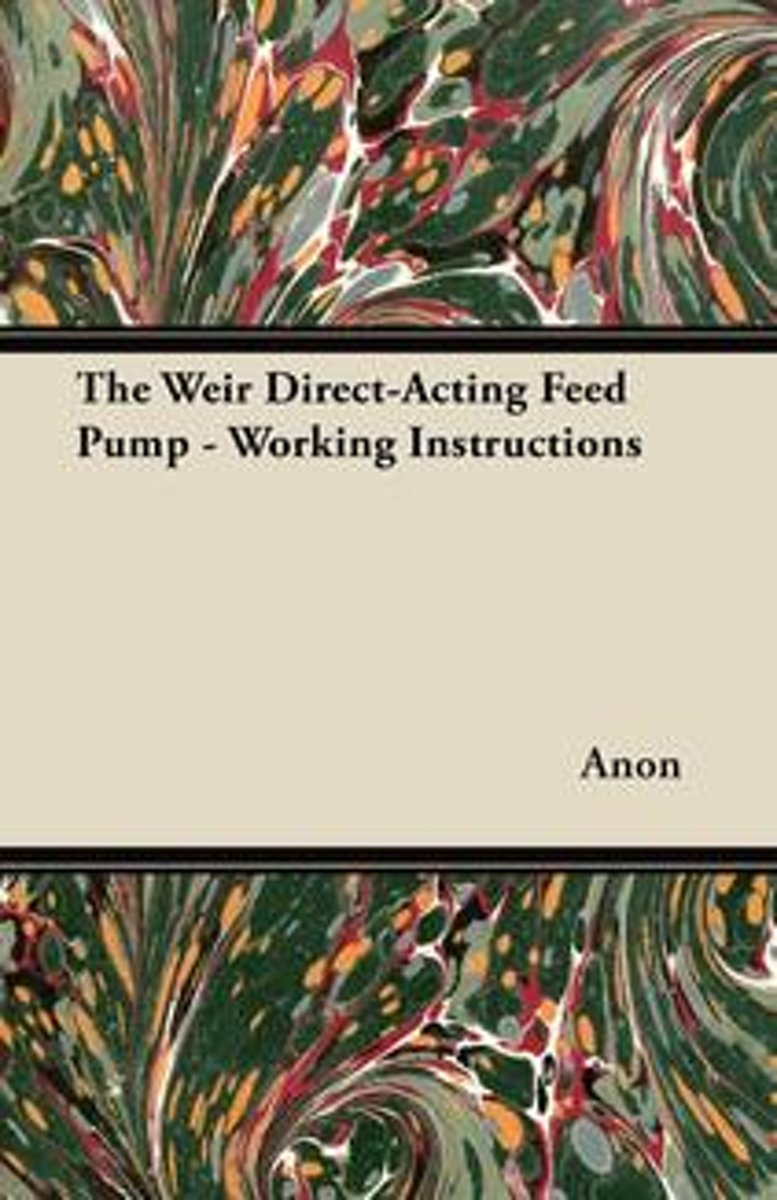 The Weir Direct-Acting Feed Pump - Working Instructions