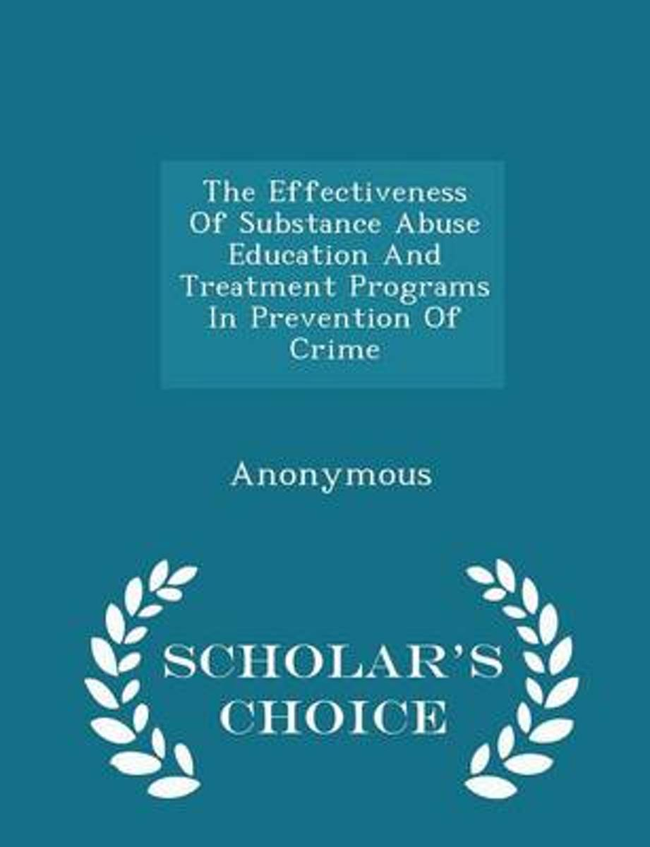 The Effectiveness of Substance Abuse Education and Treatment Programs in Prevention of Crime - Scholar's Choice Edition