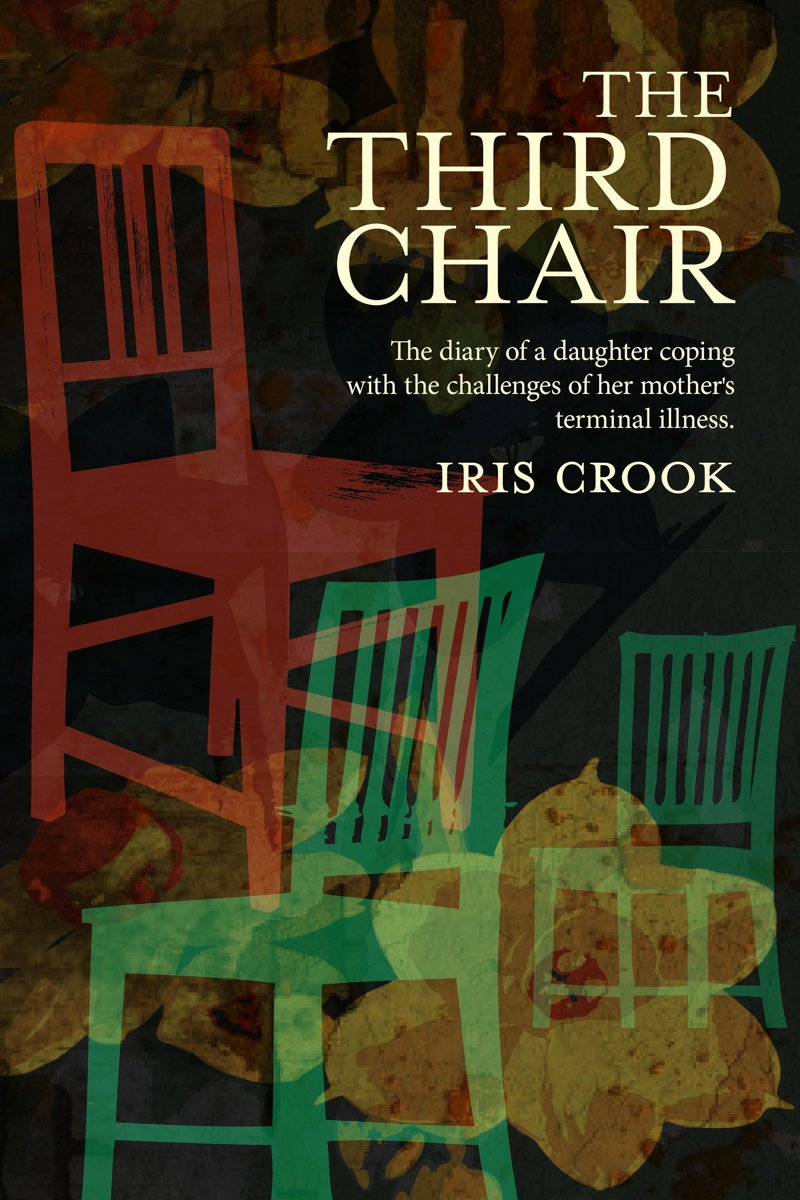 The Third Chair: The Diary Of A Daughter Coping With The Challenges Of Her Mother's Terminal Illness