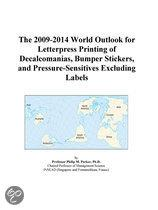 The 2009-2014 World Outlook for Letterpress Printing of Decalcomanias, Bumper Stickers, and Pressure-Sensitives Excluding Labels