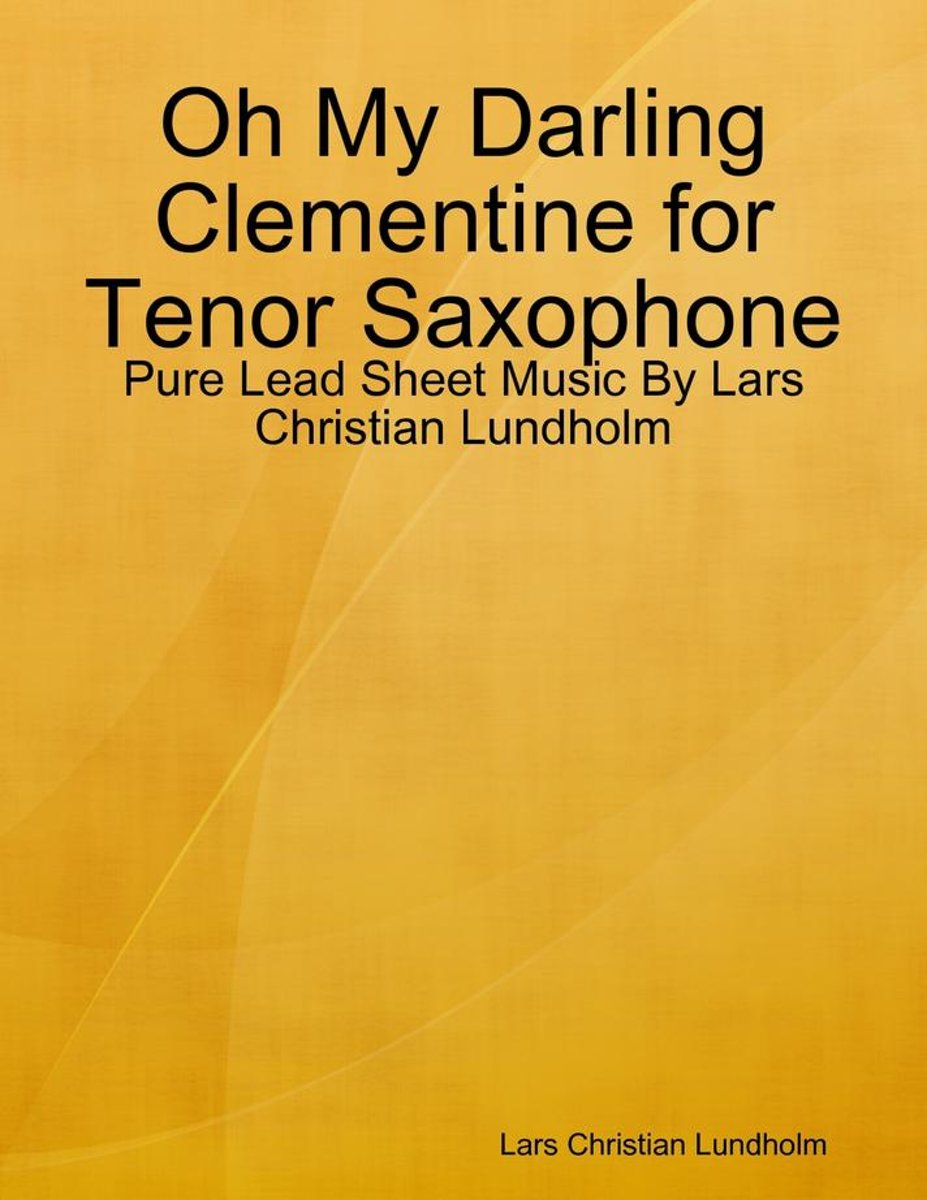 Oh My Darling Clementine for Tenor Saxophone - Pure Lead Sheet Music By Lars Christian Lundholm