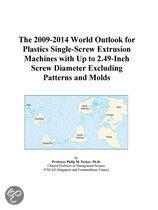 The 2009-2014 World Outlook for Plastics Single-Screw Extrusion Machines with Up to 2.49-Inch Screw Diameter Excluding Patterns and Molds