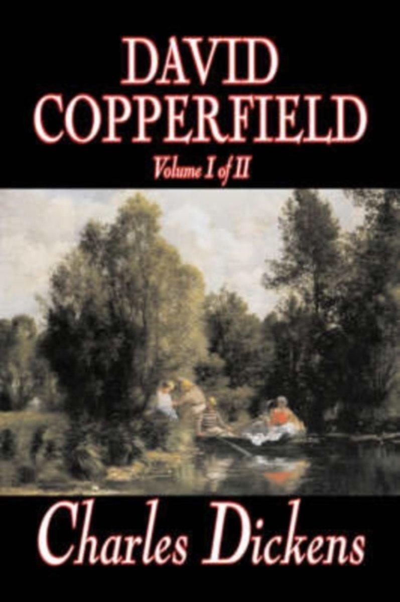 David Copperfield, Volume I of II by Charles Dickens, Fiction, Classics, Historical