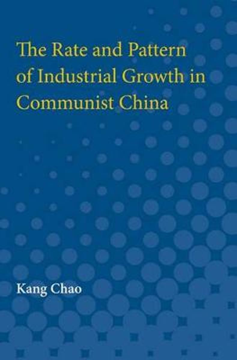The Rate and Pattern of Industrial Growth in Communist China