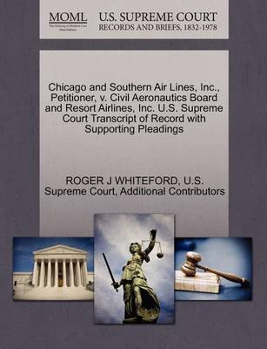 Chicago and Southern Air Lines, Inc., Petitioner, V. Civil Aeronautics Board and Resort Airlines, Inc. U.S. Supreme Court Transcript of Record with Supporting Pleadings