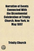 Narrative Of Events Connected With The Bicentennial Celebration Of Trinity Church, New York, In May 1897